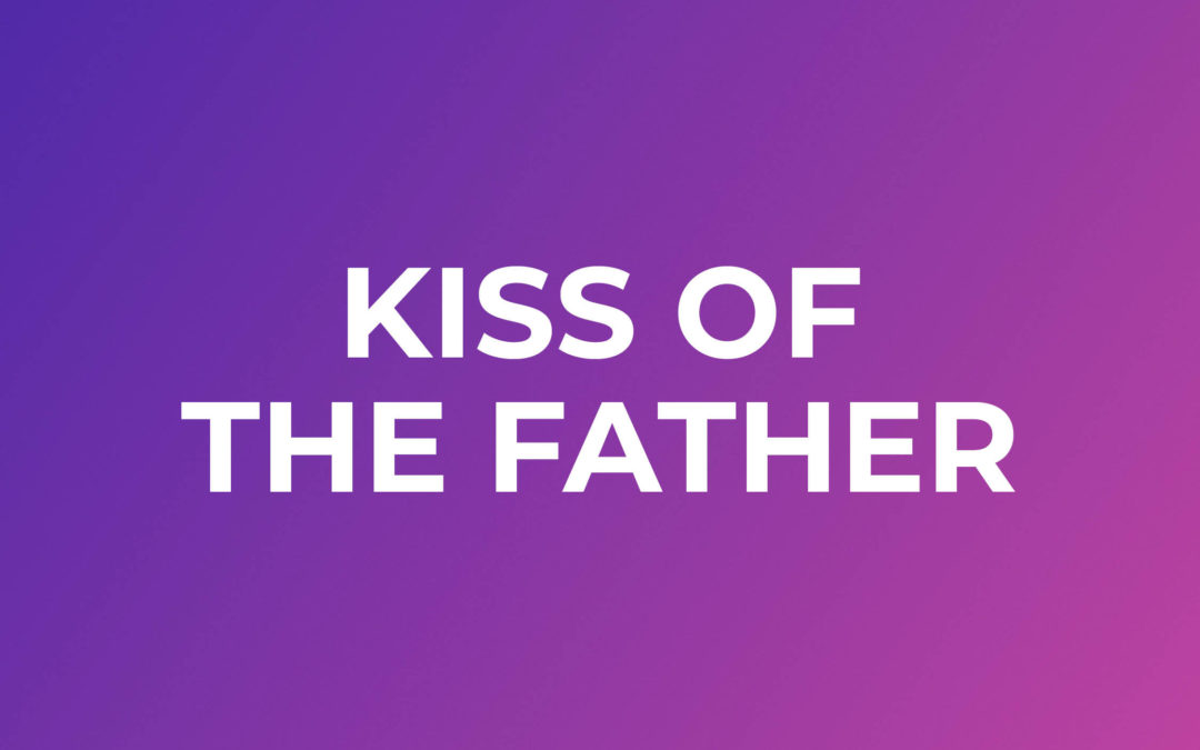 Kiss Of The Father